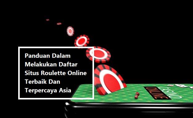 Panduan Dalam Melakukan Daftar Situs Roulette Online Terbaik Dan Terpercaya Asia