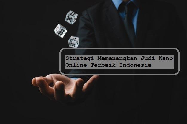 Strategi Memenangkan Judi Keno Online Terbaik Indonesia